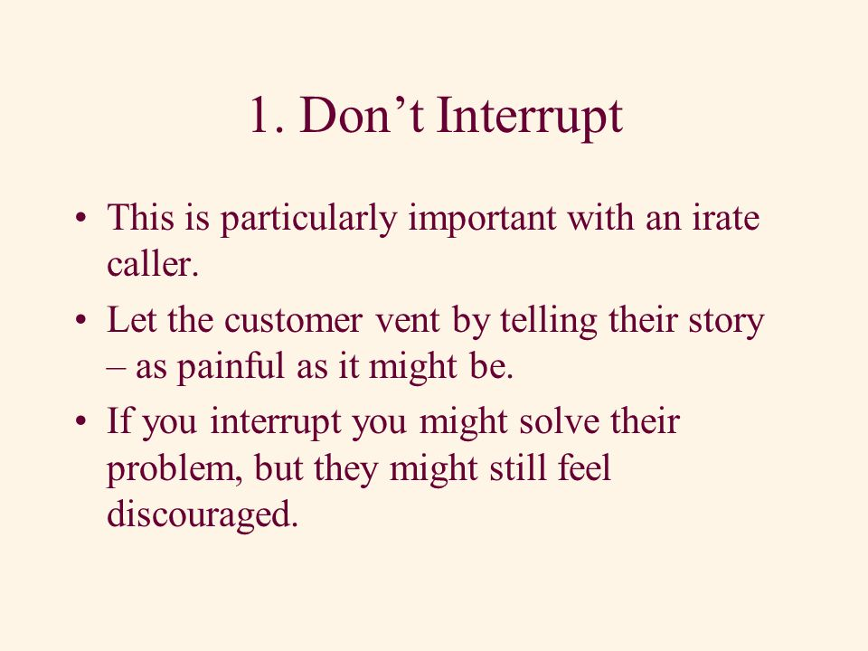 Three Listening Donts 1.Dont interrupt 2.Dont finish a customers sentence 3.Dont assume