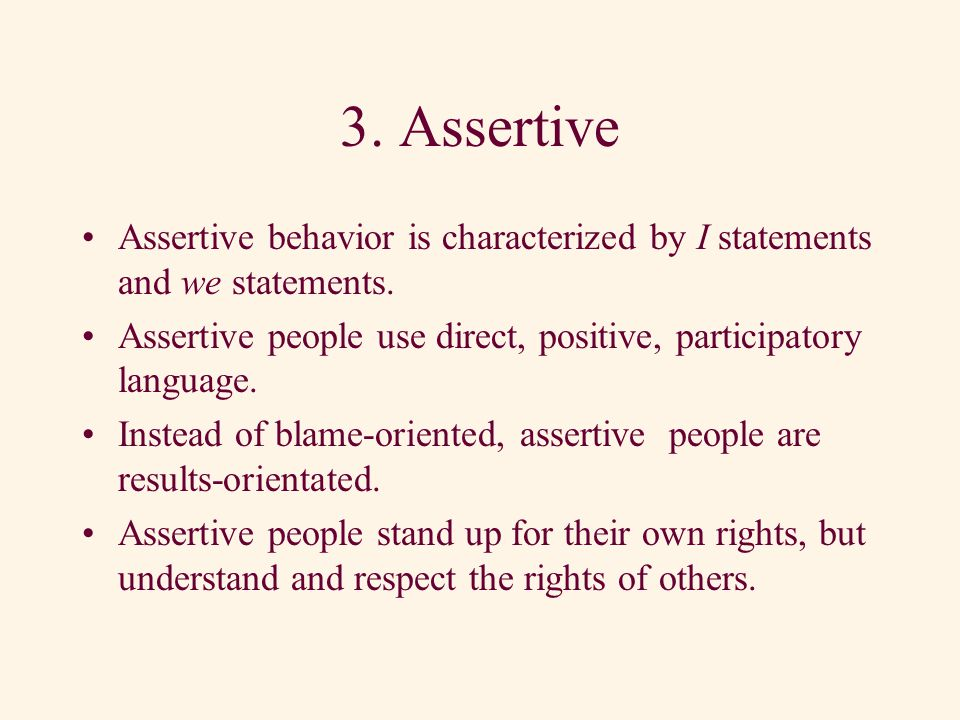 2. Aggressive This behavior style is characterized by dominating language. Aggressive people blame others. They use phrases like you should, you are w