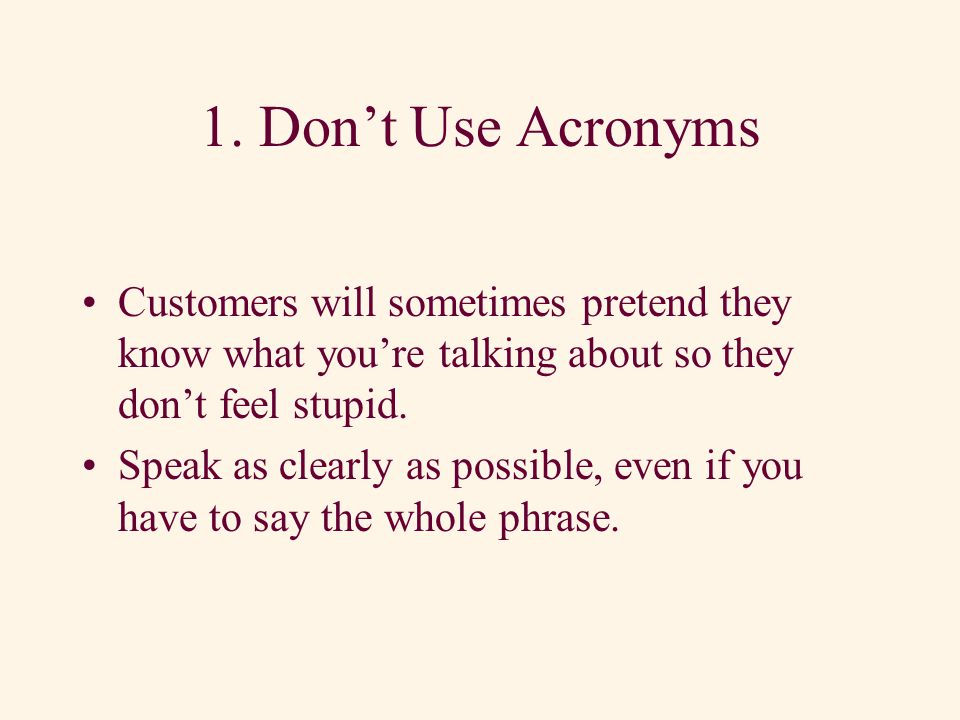 Four Speaking Donts 1.Dont use jargon or acronyms (abbreviations). 2.Dont mumble. 3.Dont use negative language. 4.Dont argue.