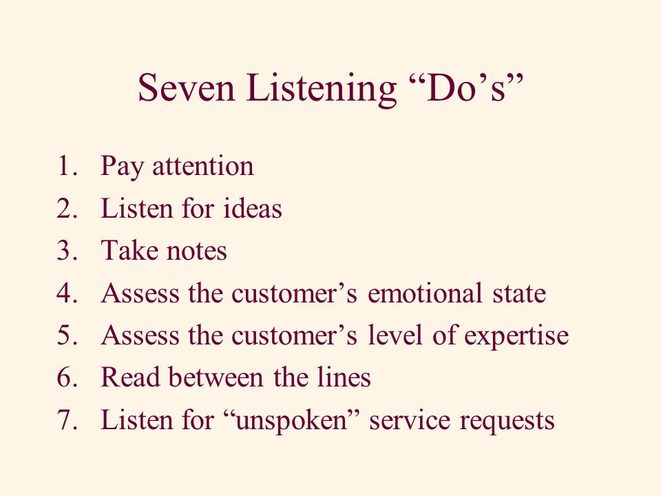 3. Rate of Speech A good listener will make note of the rate of speech the customer uses. A slower rate of speech might indicate confusion or fatigue.