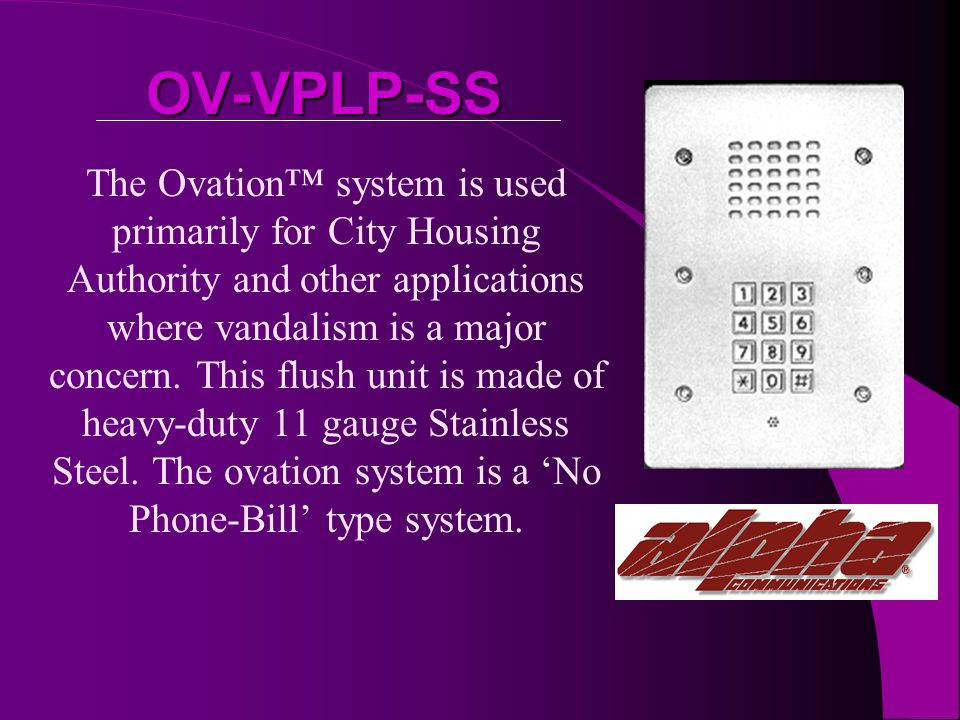 OV-VPLP-SS The Ovation system is used primarily for City Housing Authority and other applications where vandalism is a major concern.