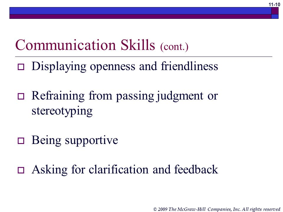 © 2009 The McGraw-Hill Companies, Inc. All rights reserved 11-9 Communication Skills Using tact and sensitivity Showing empathy Giving respect Being g