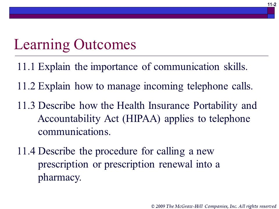 © 2009 The McGraw-Hill Companies, Inc. All rights reserved 11-1 Telephone Techniques PowerPoint® presentation to accompany: Medical Assisting Third Ed