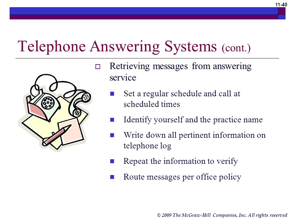 © 2009 The McGraw-Hill Companies, Inc. All rights reserved 11-39 Telephone Answering Systems Single telephone or complex multiline systems Common equi