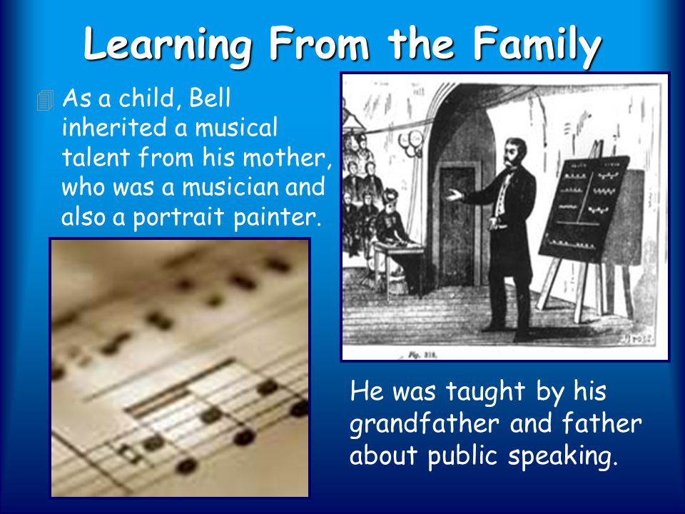 Learning From the Family 4 As a child, Bell inherited a musical talent from his mother, who was a musician and also a portrait painter.