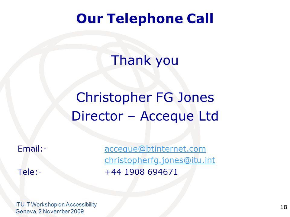 International Telecommunication Union Our Telephone Call Thank you Christopher FG Jones Director – Acceque Ltd Email:- acceque@btinternet.comacceque@b