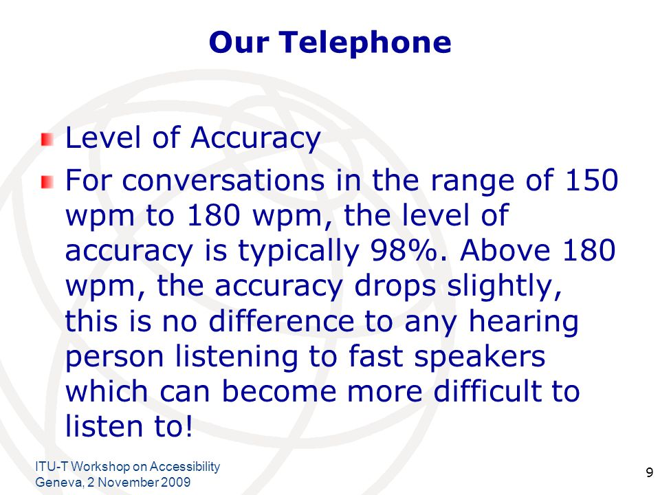 International Telecommunication Union Our Telephone Level of Accuracy For conversations in the range of 150 wpm to 180 wpm, the level of accuracy is t