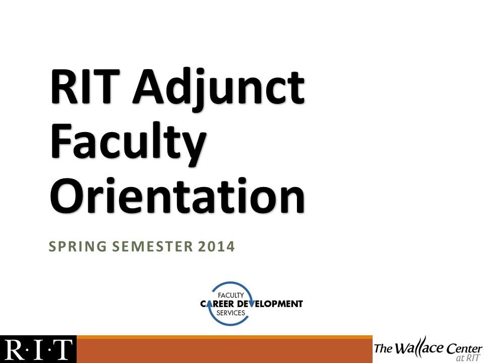 RIT Adjunct Faculty Orientation SPRING SEMESTER 2014