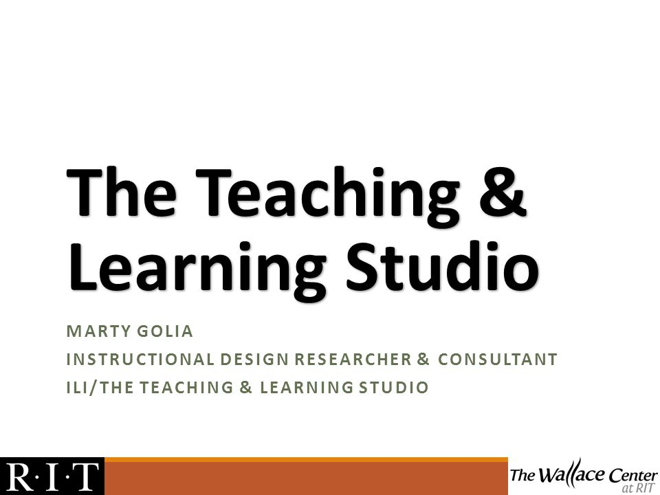The Teaching & Learning Studio MARTY GOLIA INSTRUCTIONAL DESIGN RESEARCHER & CONSULTANT ILI/THE TEACHING & LEARNING STUDIO