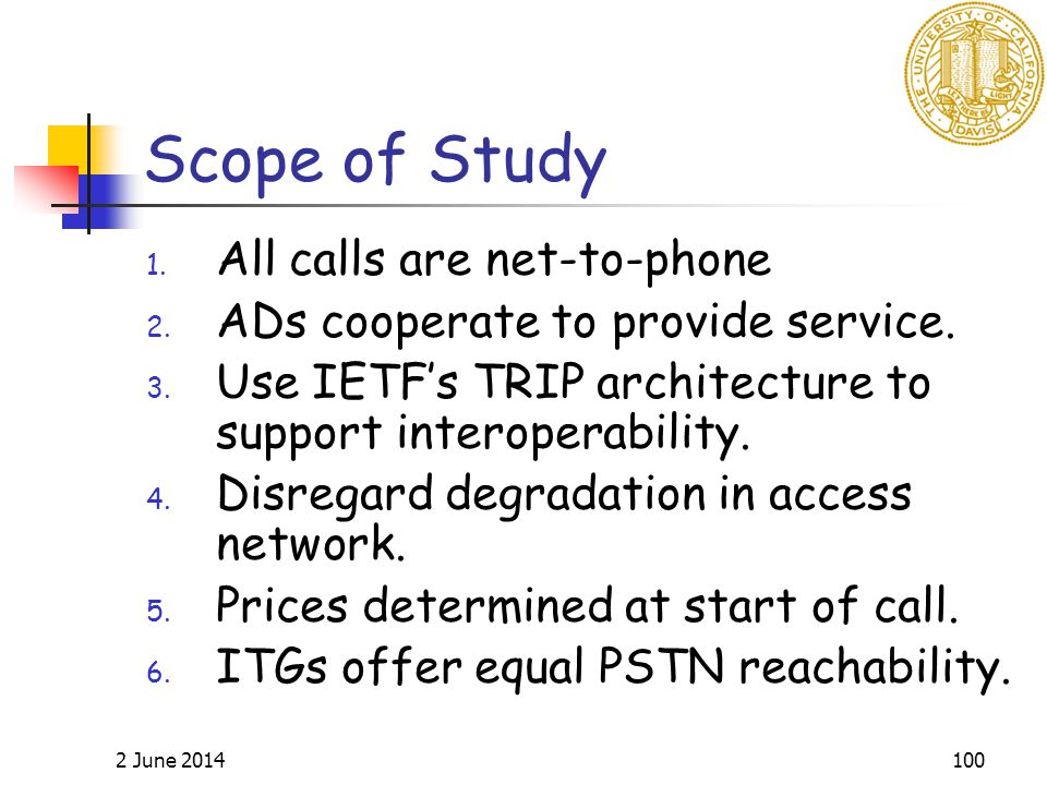2 June 2014100 Scope of Study 1.All calls are net-to-phone 2.