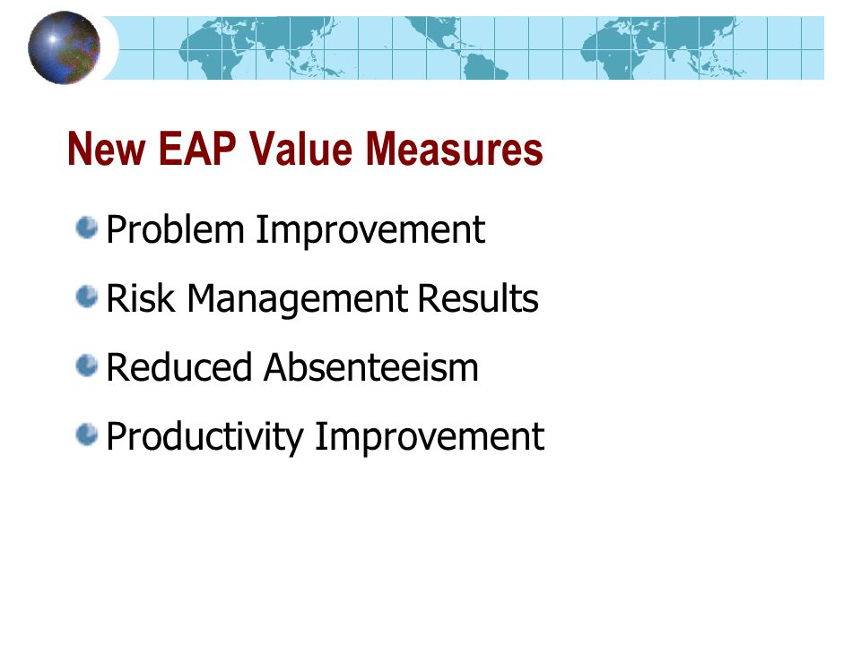 New EAP Value Measures Problem Improvement Risk Management Results Reduced Absenteeism Productivity Improvement
