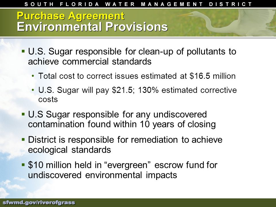 Purchase Agreement Environmental Provisions U.S. Sugar responsible for clean-up of pollutants to achieve commercial standards Total cost to correct is