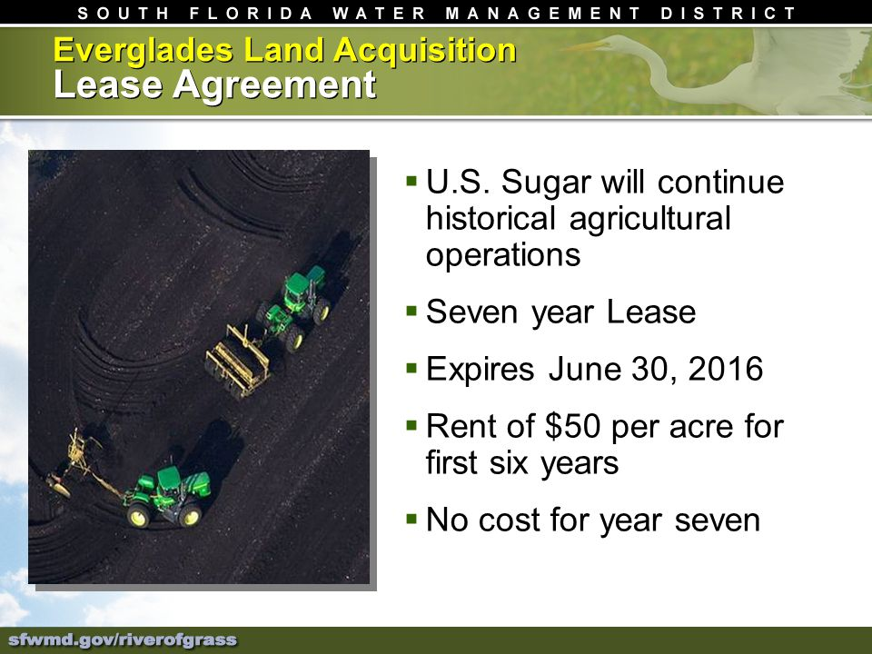 Everglades Land Acquisition Lease Agreement U.S. Sugar will continue historical agricultural operations Seven year Lease Expires June 30, 2016 Rent of