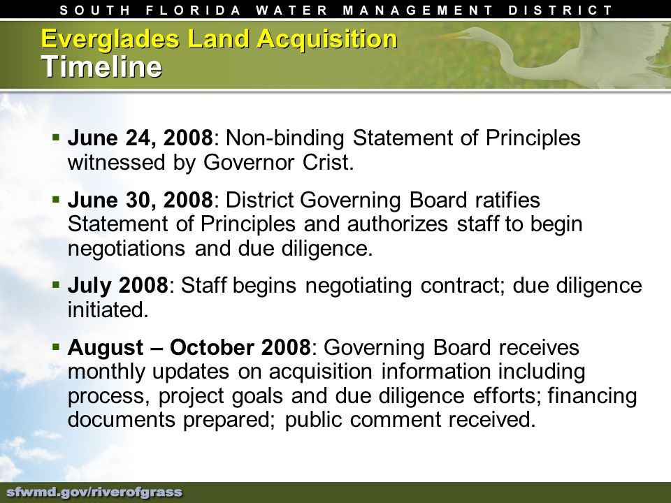 Everglades Land Acquisition Timeline June 24, 2008: Non-binding Statement of Principles witnessed by Governor Crist. June 30, 2008: District Governing