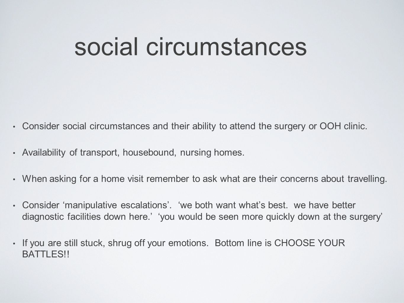 social circumstances Consider social circumstances and their ability to attend the surgery or OOH clinic. Availability of transport, housebound, nursi