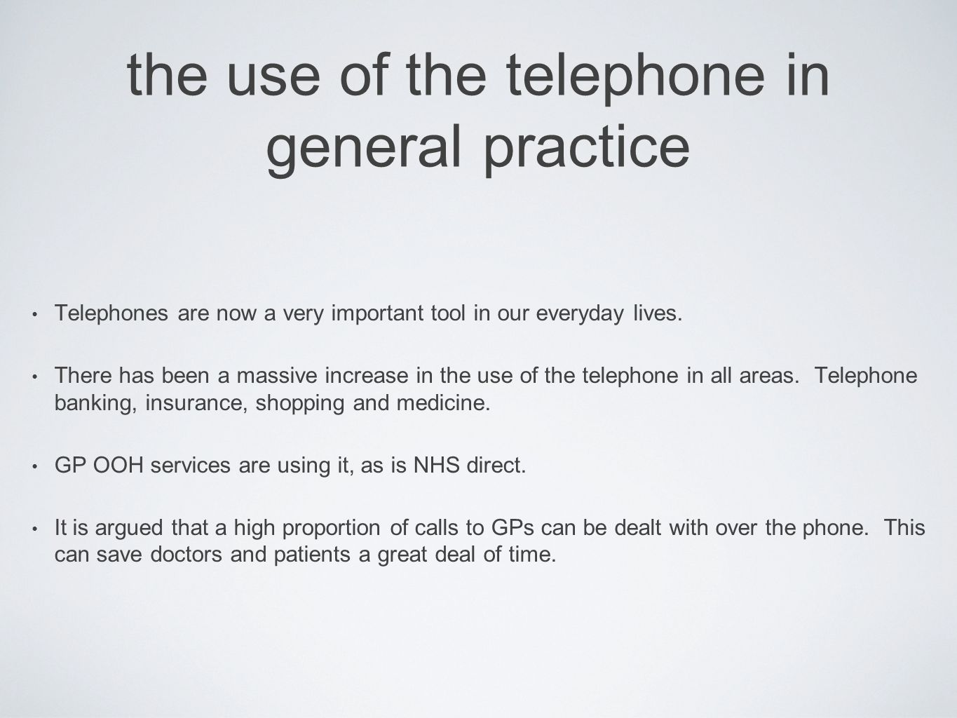 the use of the telephone in general practice Telephones are now a very important tool in our everyday lives. There has been a massive increase in the