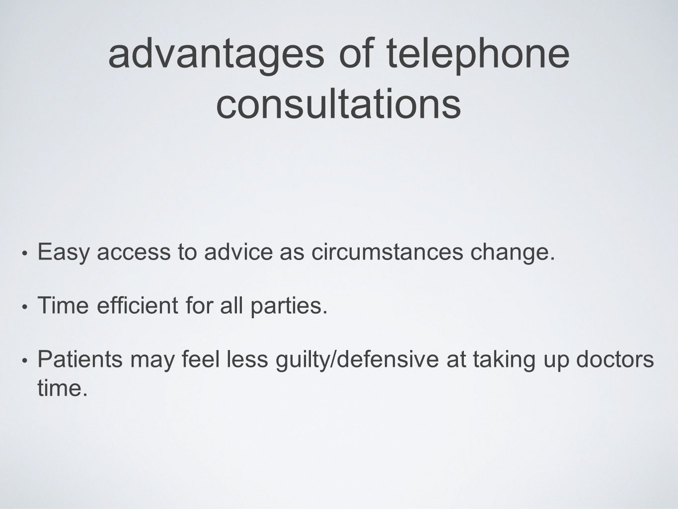 advantages of telephone consultations Easy access to advice as circumstances change. Time efficient for all parties. Patients may feel less guilty/def