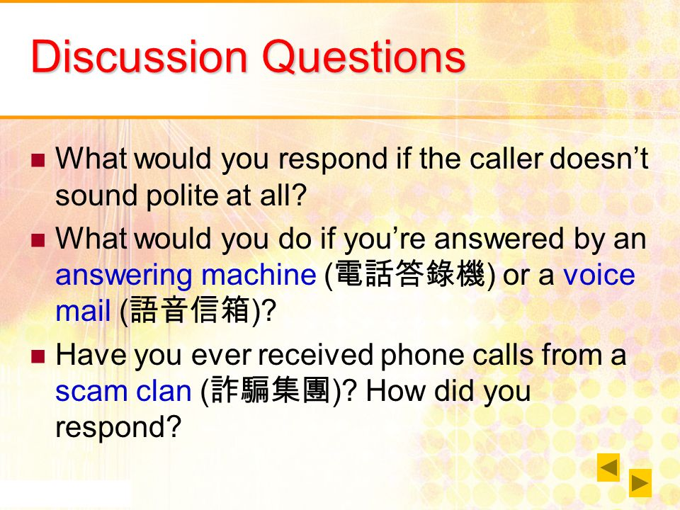 Discussion Questions What would you respond if the caller doesnt sound polite at all? What would you do if youre answered by an answering machine ( )