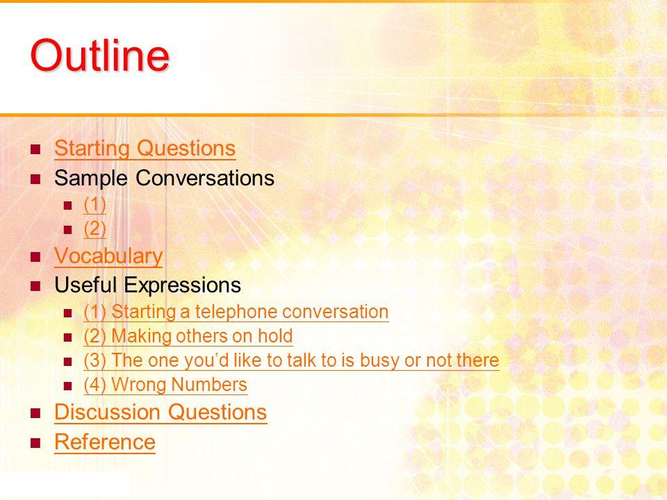 Starting Questions How do you often start a phone conversation.
