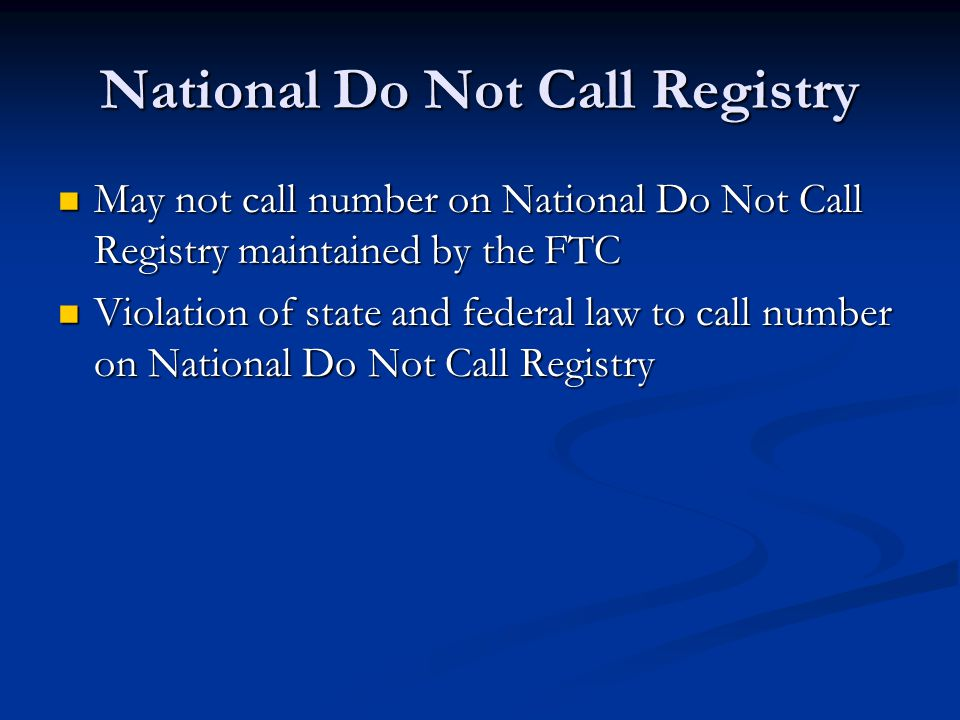 National Do Not Call Registry May not call number on National Do Not Call Registry maintained by the FTC May not call number on National Do Not Call R