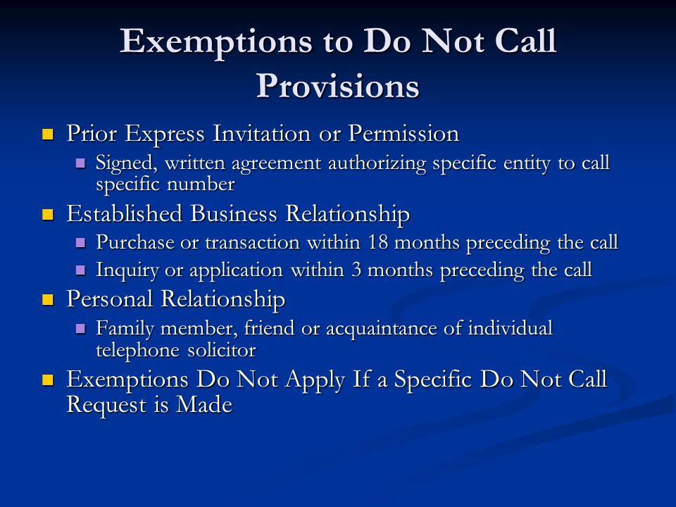 Exemptions to Do Not Call Provisions Prior Express Invitation or Permission Prior Express Invitation or Permission Signed, written agreement authorizi