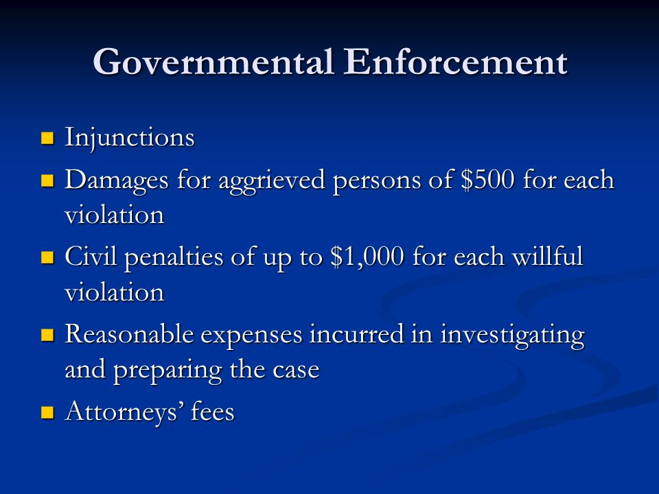 Governmental Enforcement Injunctions Injunctions Damages for aggrieved persons of $500 for each violation Damages for aggrieved persons of $500 for ea