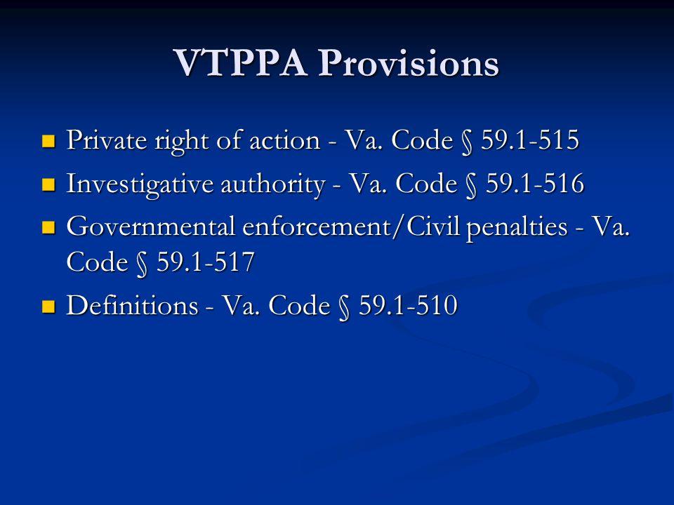 VTPPA Provisions Private right of action - Va. Code § 59.1-515 Private right of action - Va.