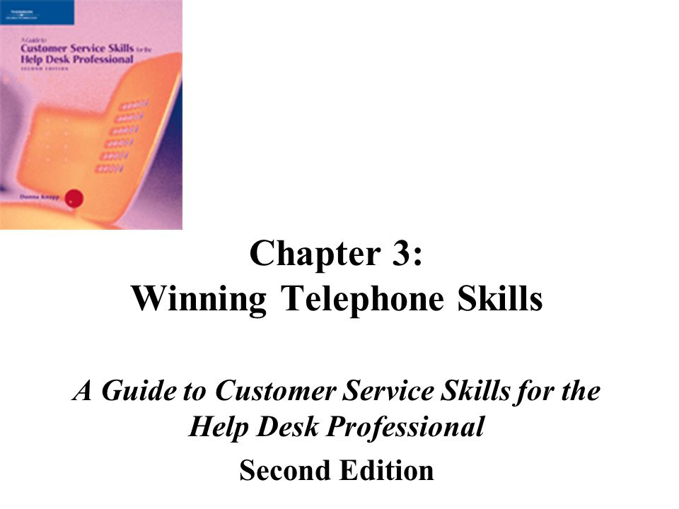 Chapter 3: Winning Telephone Skills A Guide to Customer Service Skills for the Help Desk Professional Second Edition