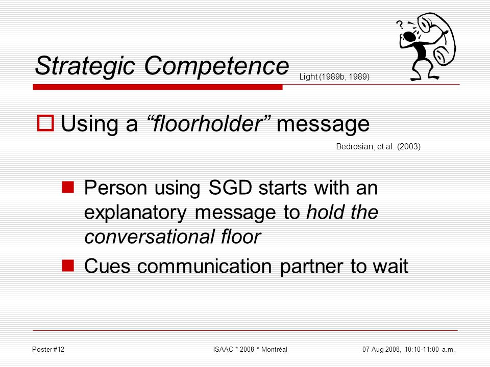 Strategic Competence Using a floorholder message Person using SGD starts with an explanatory message to hold the conversational floor Cues communicati