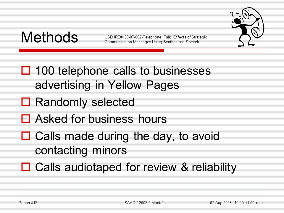 Methods 100 telephone calls to businesses advertising in Yellow Pages Randomly selected Asked for business hours Calls made during the day, to avoid c