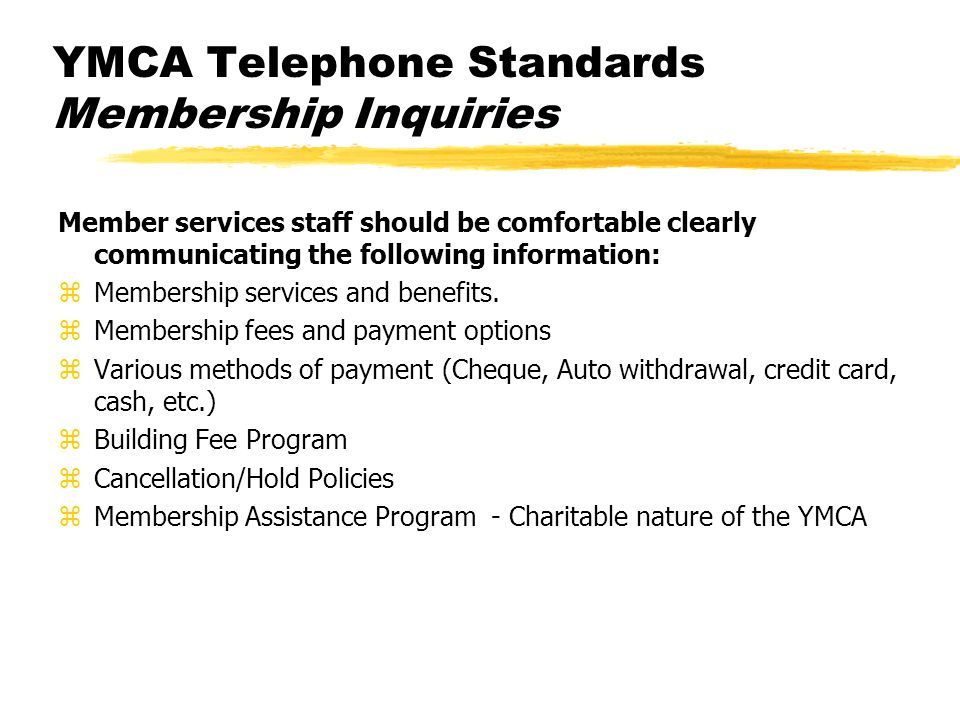 YMCA Telephone Standards Membership Inquiries Member services staff should be comfortable clearly communicating the following information: zMembership