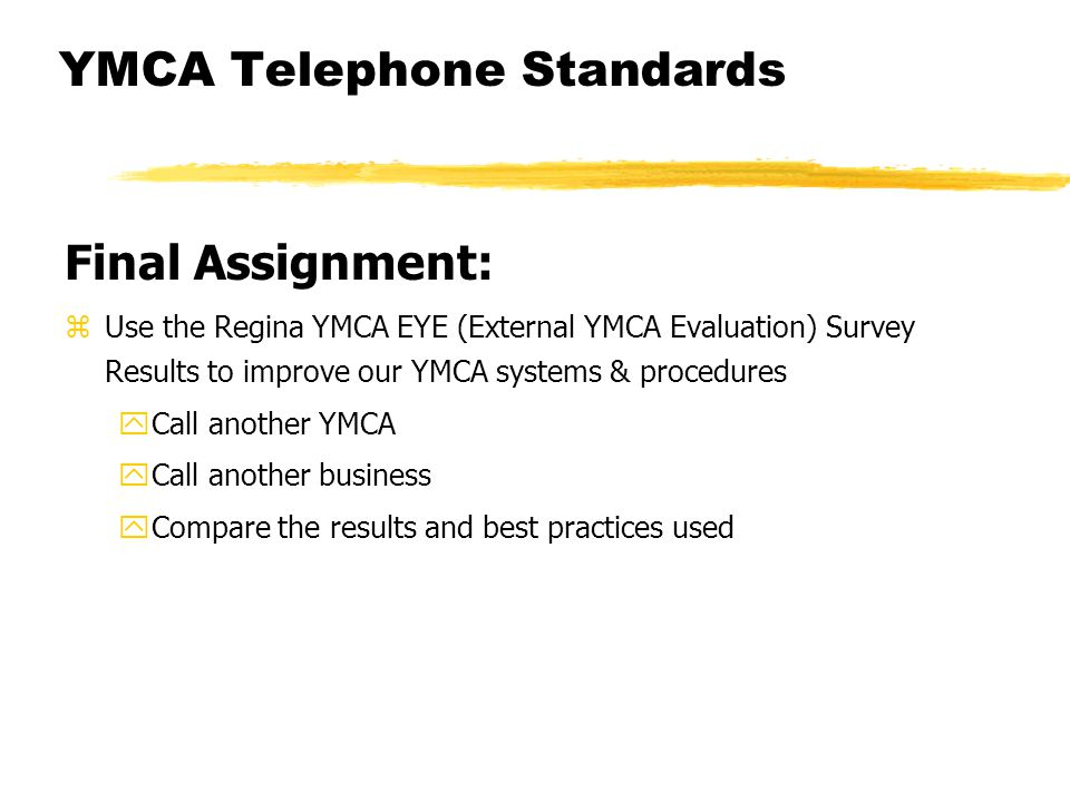 YMCA Telephone Standards Final Assignment: zUse the Regina YMCA EYE (External YMCA Evaluation) Survey Results to improve our YMCA systems & procedures