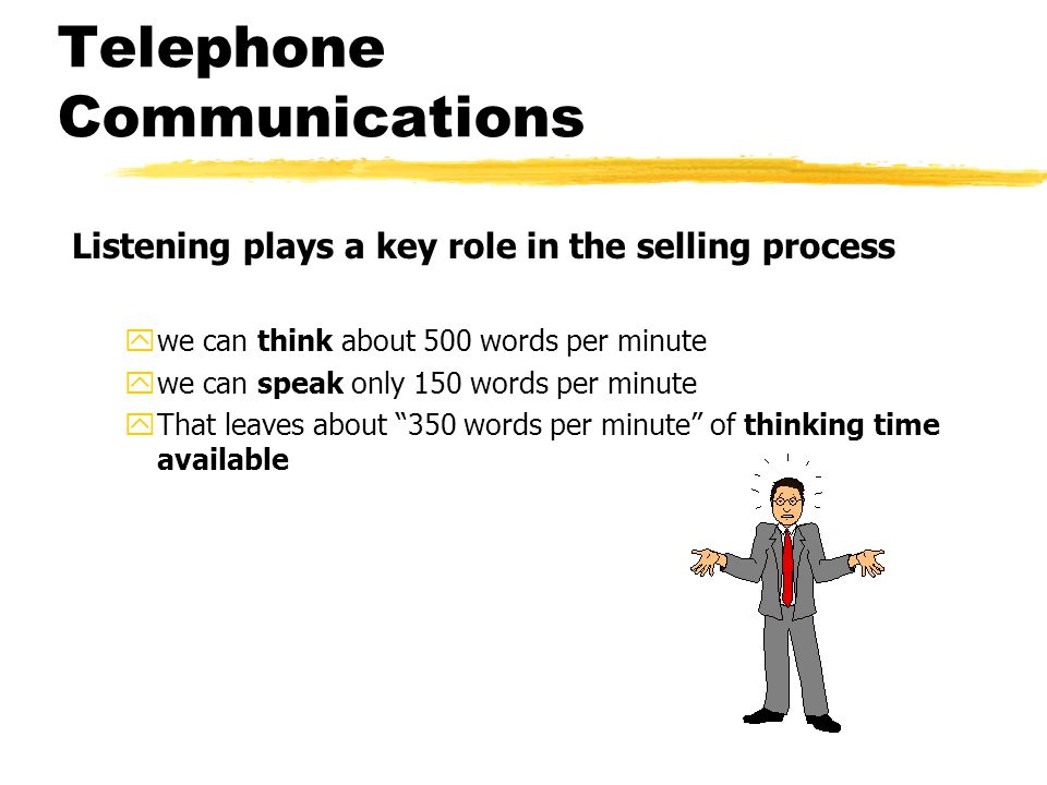 Telephone Communications You can focus your telephone customers attention on your message and help them listen better by: yvarying your voice pitch yvarying your speed of speech yasking ?s You can improve your telephone listening skills by: yasking ?s ywriting key points yvisually focusing on an object to reduce distractions