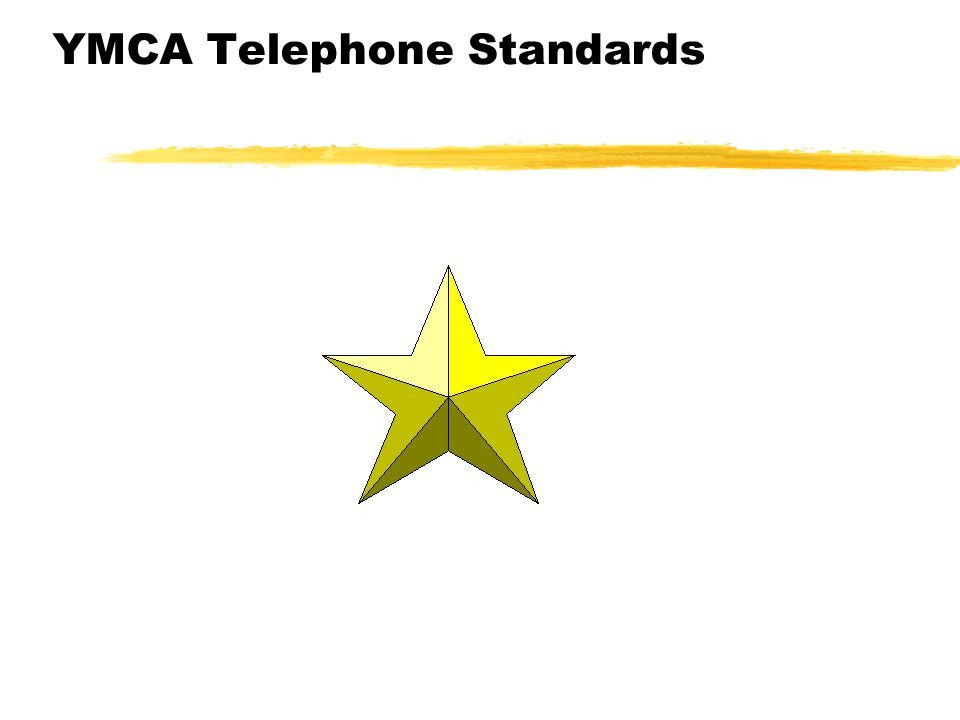 YMCA Telephone Standards Initial Greeting zAnswer the phone within 3 rings zSpeak clearly zExtend a greeting zIdentify the YMCA (if it is an incoming call) zTell them your name Hello.