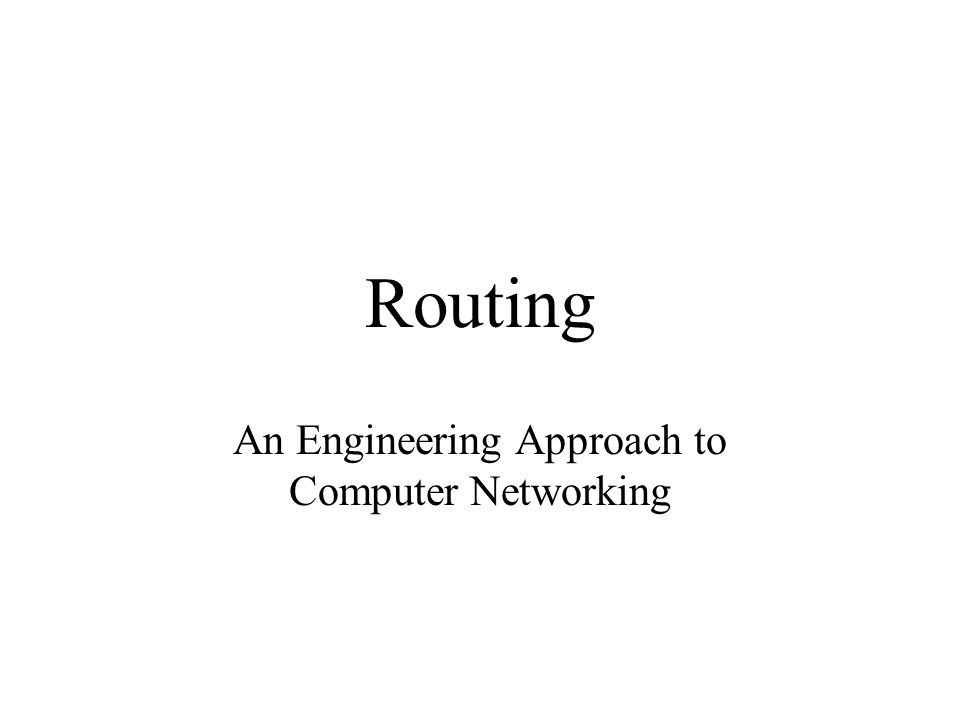 Routing An Engineering Approach to Computer Networking