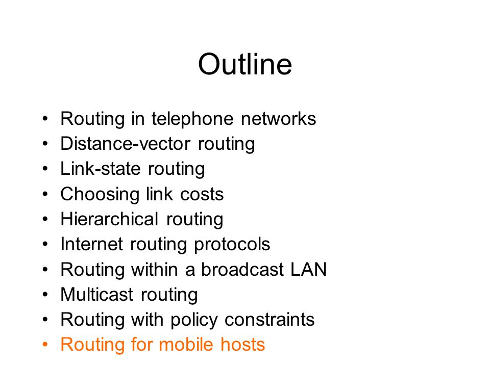 Outline Routing in telephone networks Distance-vector routing Link-state routing Choosing link costs Hierarchical routing Internet routing protocols R