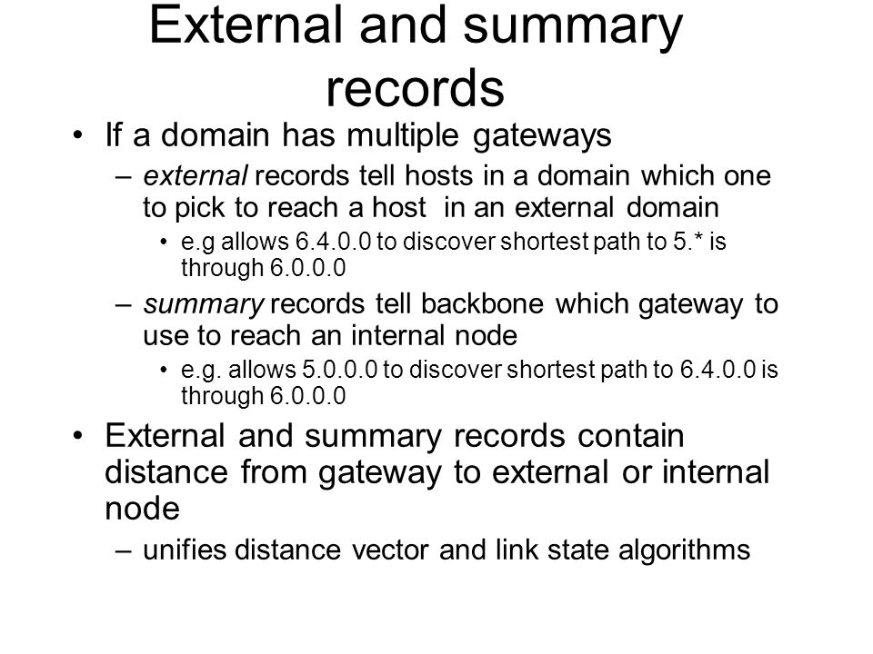 External and summary records If a domain has multiple gateways –external records tell hosts in a domain which one to pick to reach a host in an extern