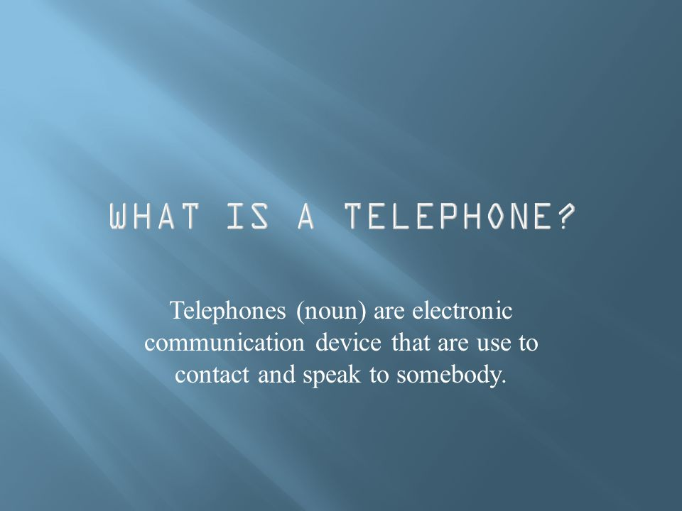 Telephones (noun) are electronic communication device that are use to contact and speak to somebody.