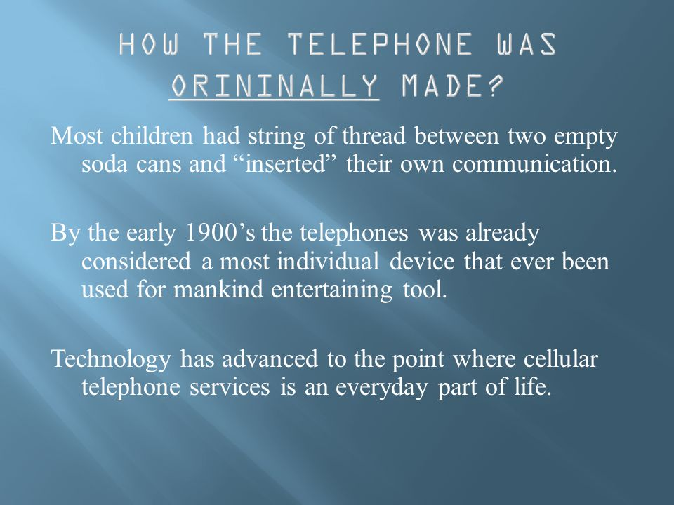 Most children had string of thread between two empty soda cans and inserted their own communication.
