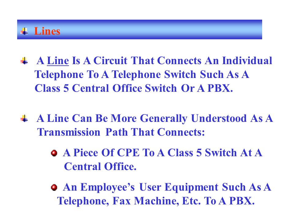 A Line Is A Circuit That Connects An Individual Telephone To A Telephone Switch Such As A Class 5 Central Office Switch Or A PBX. A Line Can Be More G