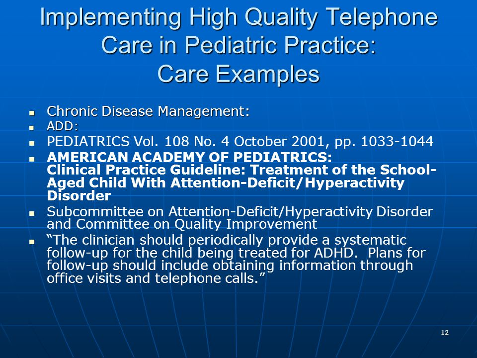 12 Implementing High Quality Telephone Care in Pediatric Practice: Care Examples Chronic Disease Management: Chronic Disease Management: ADD: ADD: PEDIATRICS Vol.