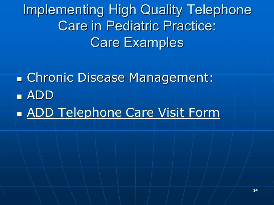14 Implementing High Quality Telephone Care in Pediatric Practice: Care Examples Chronic Disease Management: Chronic Disease Management: ADD ADD ADD T