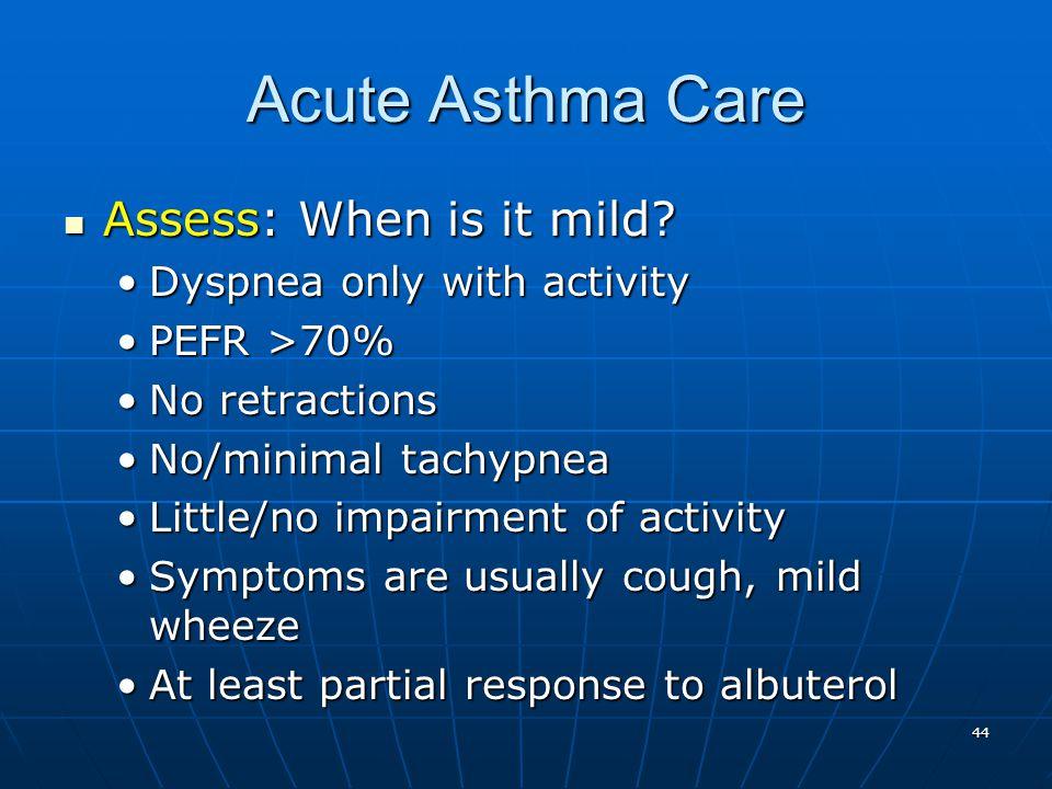 44 Acute Asthma Care Assess: When is it mild.Assess: When is it mild.
