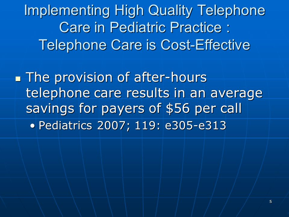 5 Implementing High Quality Telephone Care in Pediatric Practice : Telephone Care is Cost-Effective The provision of after-hours telephone care result