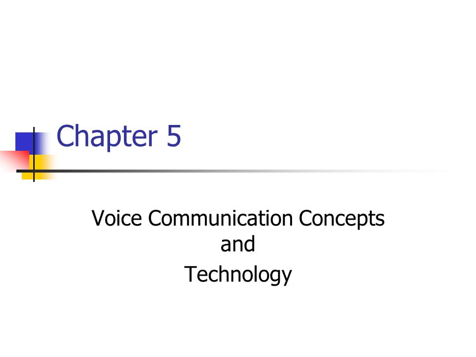 Chapter 5 Voice Communication Concepts and Technology