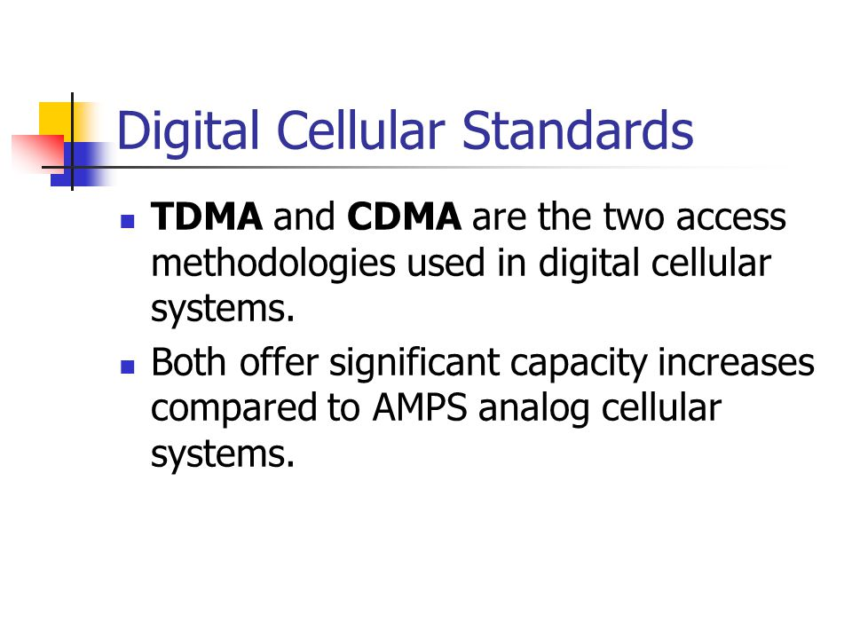 Digital Cellular Standards TDMA and CDMA are the two access methodologies used in digital cellular systems.