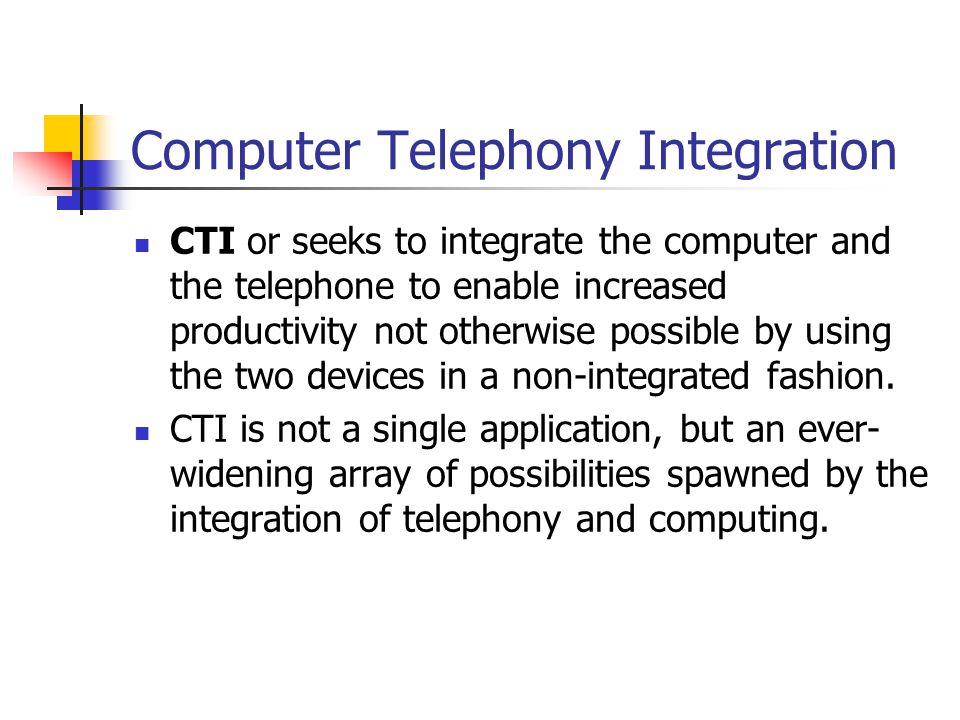 Computer Telephony Integration CTI or seeks to integrate the computer and the telephone to enable increased productivity not otherwise possible by using the two devices in a non-integrated fashion.
