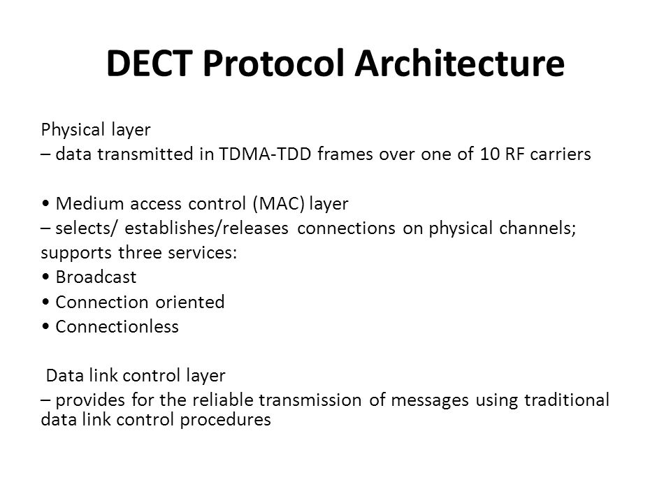 Physical layer – data transmitted in TDMA-TDD frames over one of 10 RF carriers Medium access control (MAC) layer – selects/ establishes/releases conn