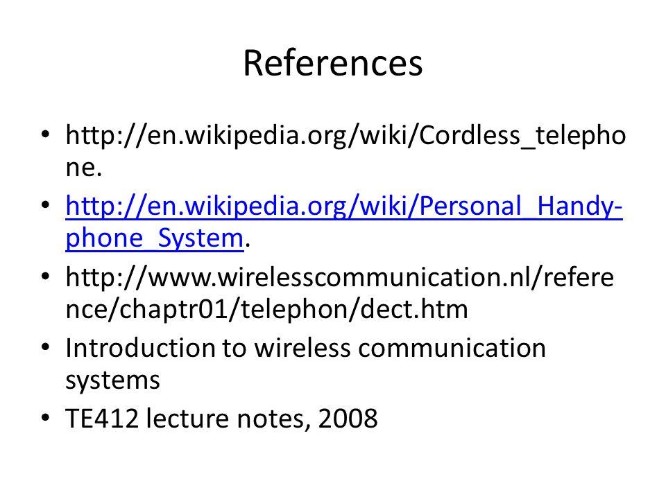 References http://en.wikipedia.org/wiki/Cordless_telepho ne.