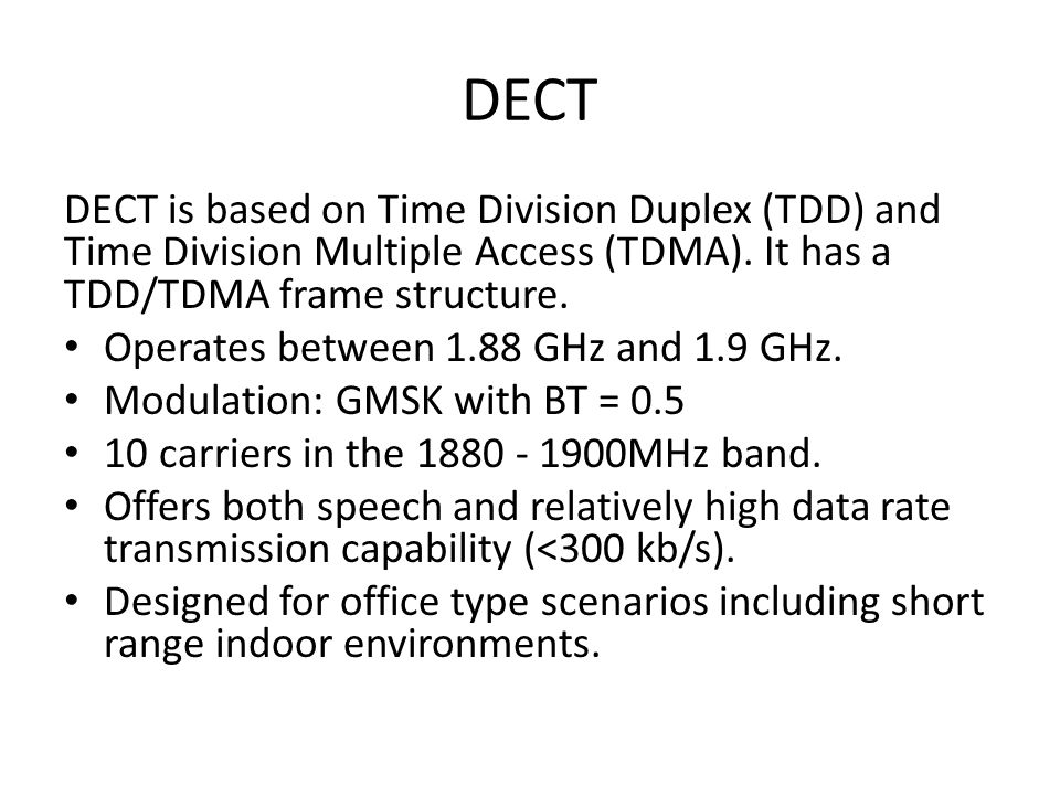 DECT DECT is based on Time Division Duplex (TDD) and Time Division Multiple Access (TDMA).